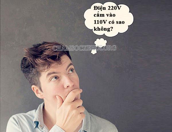 điện 220v cắm vào 110v có sao không ?