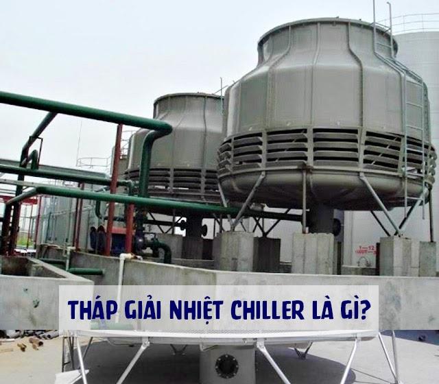 Tháp giải nhiệt Chiller là gì?